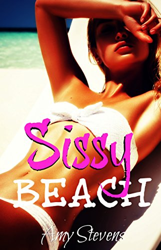 SISSY BEACH: (Feminization, First Time) (English Edition)