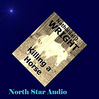 Killing a Horse     A Coming of Age Story              By:                                                                                                                                 Nathanial J. Wright                               Narrated by:                                                                                                                                 Chris Koprowski                      Length: 13 mins     Not rated yet     Overall 0.0
