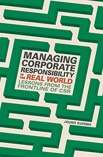 Managing Corporate Responsibility in the Real World: Lessons from the frontline of CSR