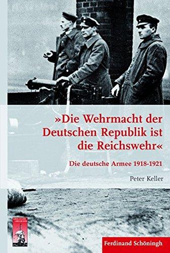 »Die Wehrmacht der Deutschen Republik ist die Reichswehr«. Die deutsche Armee 1918-1921 (Krieg in der Geschichte)