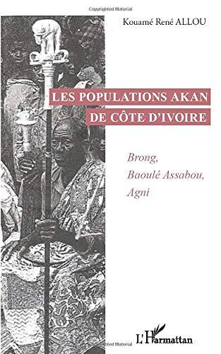Les populations Akan de Côte d'Ivoire: Brong, Baoulé Assabou, Agni (French Edition)