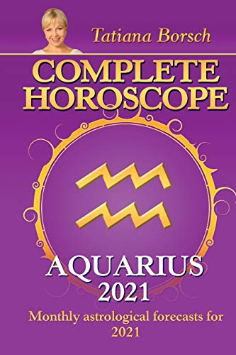 Complete Horoscope AQUARIUS 2021: Monthly Astrological Forecasts for 2021