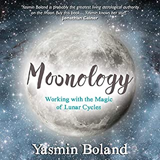Moonology     Working with the Magic of Lunar Cycles              Written by:                                                                                                                                 Yasmin Boland                               Narrated by:                                                                                                                                 Yasmin Boland                      Length: 6 hrs and 44 mins     5 ratings     Overall 3.8