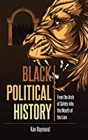 Black Political History: From the Arch of Safety into the Mouth of the Lion