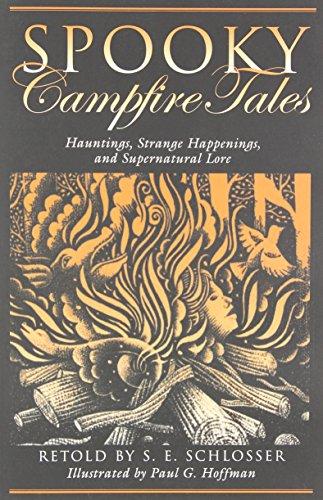 Spooky Campfire Tales: Hauntings, Strange Happenings, And Supernatural Lore: Tales of Hauntings, Strange Happenings, and Supernatural Lore (Spooky Series)