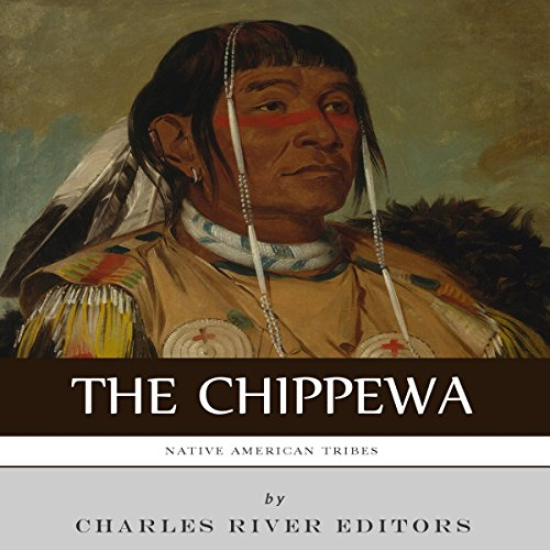 Native American Tribes: The History and Culture of the Chippewa audiobook cover art
