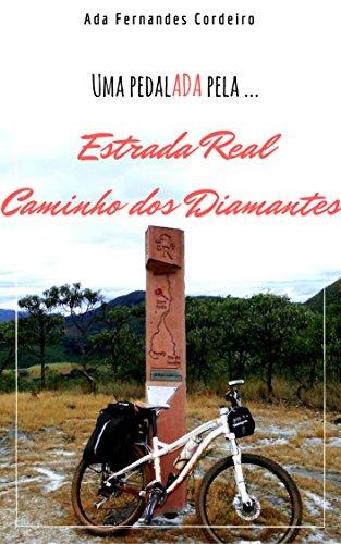 Estrada Real Caminho dos Diamantes: Relatos de uma viagem de