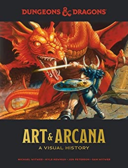 Dungeons & Dragons Art & Arcana: A Visual History by [Michael Witwer, Kyle Newman, Jon Peterson, Sam Witwer, Official Dungeons & Dragons Licensed, Joe Manganiello]