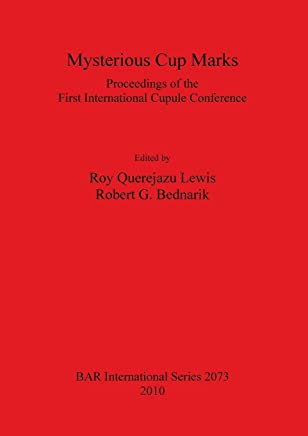 Mysterious Cup Marks: Proceedings of the First International Cupule Conference