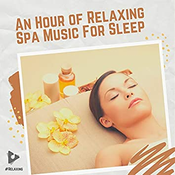 An Hour of Relaxing Spa Music For Sleep