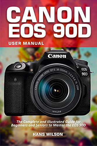 Canon EOS 90D User Manual: The Complete and Illustrated Guide for Beginners and Seniors to Master the EOS 90D (English Edition)