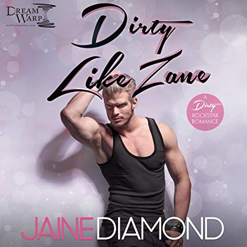 Dirty Like Zane: A Dirty Rockstar Romance audiobook cover art