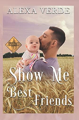 Show Me Best Friends: Small-Town Single-Father Cowboy Romance: 4 (Cowboy Crossing Romances)