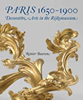 Paris 1650-1900: Decorative Arts in the Rijksmuseum (Rijksmuseum Series (Yale))