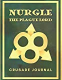 NURGLE THE PLAGUE LORD CRUSADE JOURNAL: Unofficial Combat, Battle Planner & Tracker For Warhammer 40K Fans | Notebook Gift Idea for Fantasy War Game Enthusiast Record Keeper |