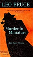 Murder in Miniature: The Short Stories of Leo Bruce (Carolus Deene)