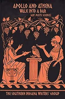 Apollo and Athena Walk Into a Bar: (Art Meets Science) (The Indian Creek Anthology Series Book 22) by [Bonnie Abraham, Janet Alexander, Marian Allen, Jeannine Baumgartle, Eli Cobb, Brenda Drexler, Andrea Gilbey, T. Lee Harris, Brett Sanders, Jen Selinsky]