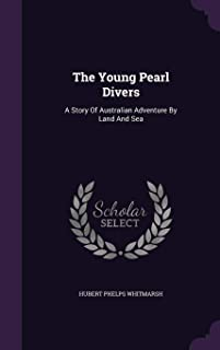 The Young Pearl Divers: A Story of Australian Adventure by Land and Sea