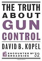 The Truth About Gun Control (Encounter Broadsides) by David B Kopel(2013-04-16)