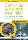Gestión de calidad total en el retail: Con la implicación de personas y la satisfacción del cliente y la sociedad (Empresa y Gestión)