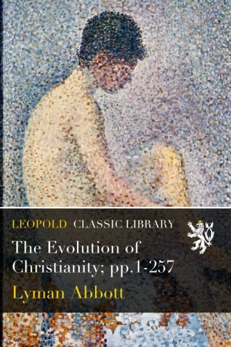 The Evolution of Christianity; pp.1-257