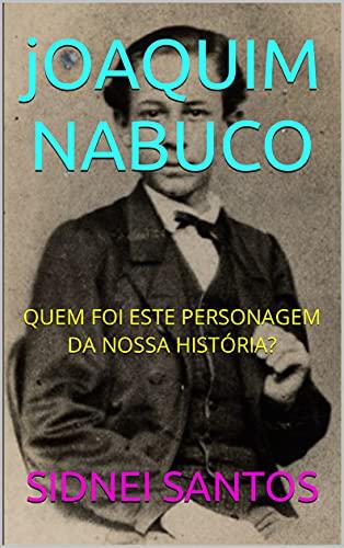 jOAQUIM NABUCO: QUEM FOI ESTE PERSONAGEM DA NOSSA HISTÓRIA?