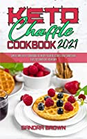 Keto Chaffle Cookbook 2021: Easy and Delicious Low Carb Keto Bread Recipes for Weight Loss