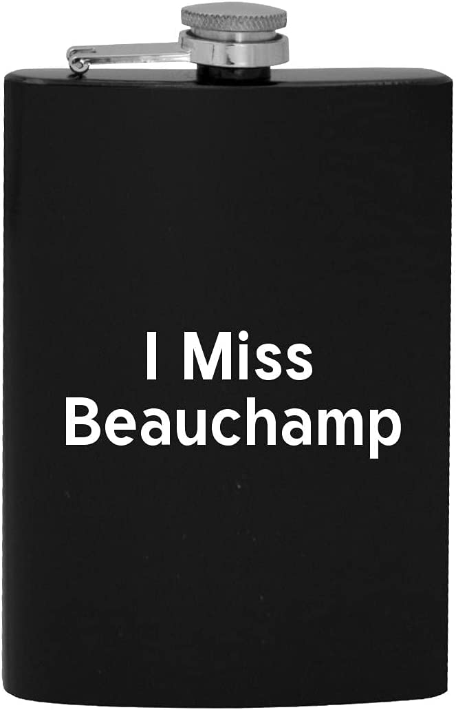I Miss Beauchamp - 8oz Flask San Diego Mall Hip Drinking Alcohol Max 43% OFF