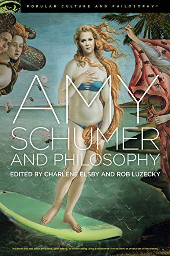Amy Schumer and Philosophy: Brainwreck! (Popular Culture and Philosophy, 120)