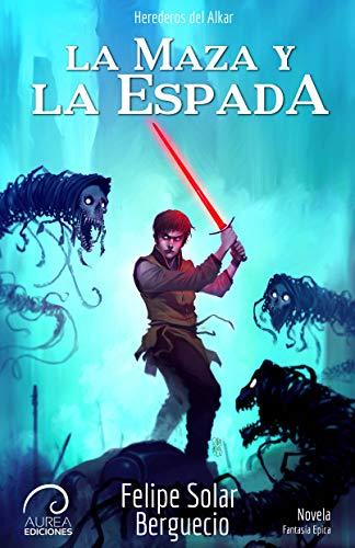 La Maza y la Espada (Herederos del Alkar nº 1) (Spanish Edition)