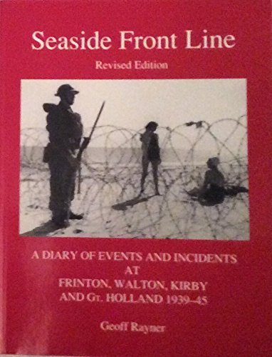 Seaside Front Line: A Diary of Events and Incidents at Frinton, Walton,...