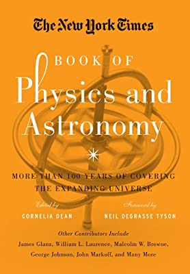 The New York Times Book of Physics and Astronomy: More Than 100 Years of Covering the Expanding Universe from Sterling