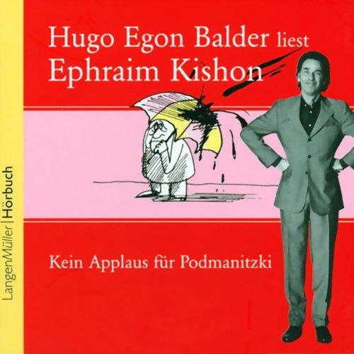 Kein Applaus für Podmanitzki                   Autor:                                                                                                                                 Ephraim Kishon                               Sprecher:                                                                                                                                 Hugo Egon Balder                      Spieldauer: 1 Std. und 56 Min.     8 Bewertungen     Gesamt 4,3