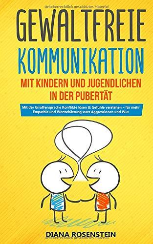 Gewaltfreie Kommunikation mit Kindern und Jugendlichen in der Pubertät: Mit der Giraffensprache Konflikte lösen & Gefühle verstehen – für mehr Empathie und Wertschätzung statt Aggressionen und Wut