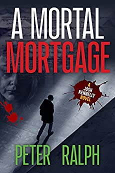A Mortal Mortgage: (A Josh Kennelly Gripping Crime Thriller Book 4) by [Peter Ralph]