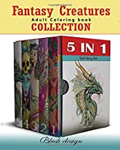 Fantasy Creatures: Adult Coloring Book Collection (Stress Relieving Creative Fun Drawings to Calm Down, Reduce Anxiety & R...