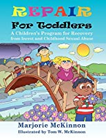 Repair for Toddlers: A Children's Program for Recovery from Incest and Childhood Sexual Abuse (Growing with Love)