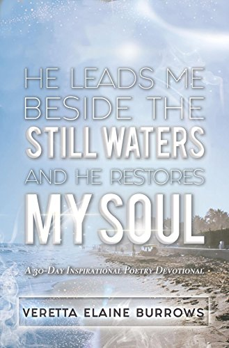 HE LEADS ME BESIDE THE STILL WATERS AND HE RESTORES MY SOUL: A 30-Day Poetry Devotional Designed to Inspire and Set the Captive Free (English Edition)