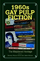 1960s Gay Pulp Fiction: The Misplaced Heritage (Studies in Print Culture and the History of the Book)