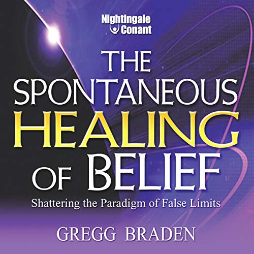 The Spontaneous Healing of Belief Audiobook By Dr. Gregg Braden cover art