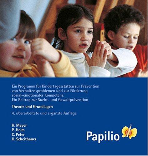 Papilio: Theorie und Grundlagen: Ein Programm für Kindertagesstätten zur Prävention von Verhaltensproblemen und zur Förderung sozial-emotionaler Kompetenz. Ein Beitrag zur Sucht- und Gewaltprävention