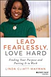 Lead Fearlessly, Love Hard: Finding Your Purpose and Putting It to Work (English Edition)
