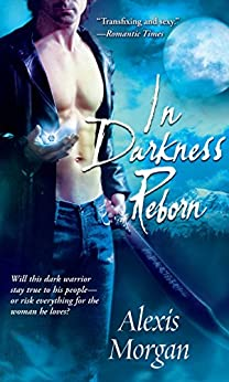 In Darkness Reborn (Paladins of Darkness, Book 3) by [Alexis Morgan]