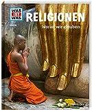 WAS IST WAS Band 105 Religionen. Woran wir glauben (WAS IST WAS Sachbuch, Band 105) - Martina Gorgas