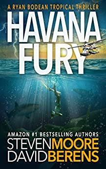Havana Fury: A Ryan Bodean Tropical Thriller by [David F. Berens, Steven Moore]