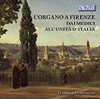 Organ in Florence from the Medici period to Italy's Unification by Gabriele Giacomelli