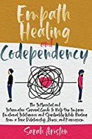 Empath Healing Codependency: The Influential and Informative Survival Guide to Help You Improve Emotional Intelligence and Spirituality While Healing from a Toxic Relationship, Abuse, and Narcissism