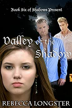 Valley of the Shadow: Book Six of Shadows Present by [Rebecca Longster]