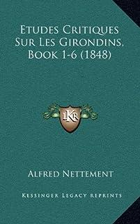 Etudes Critiques Sur Les Girondins, Book 1-6 (1848)