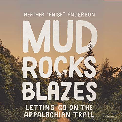 Mud, Rocks, Blazes Audiobook By Heather Anderson cover art